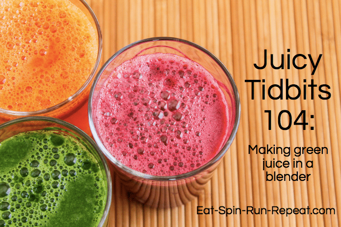 juicy tidbits 104: making green juice in a blender