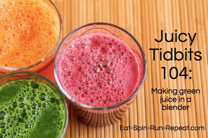 juicy tidbits 104: making green juice in a blender