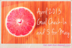 April 2013 Goal Check-In and 5 for May