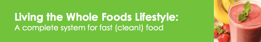 Living the Whole Foods Lifestyle: A Complete System for fast (clean!) food