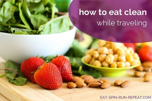 How to Eat Clean While Traveling - Eat Spin Run Repeat.com