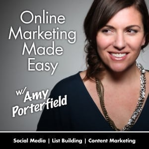 Online Marketing Made Easy Podcast - Amy Porterfield