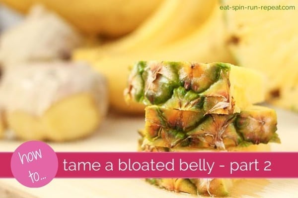 how to tame a bloated belly - part 2