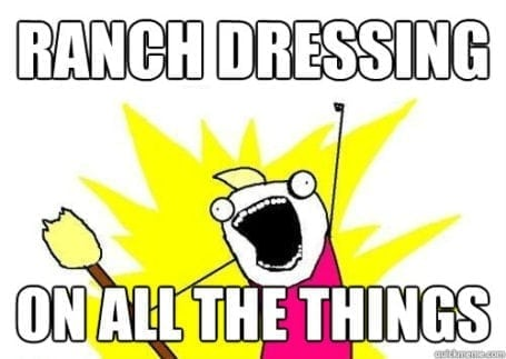 ranch dressing on all the things