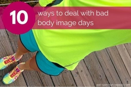 10 ways to deal with bad body image days - Eat Spin Run Repeat