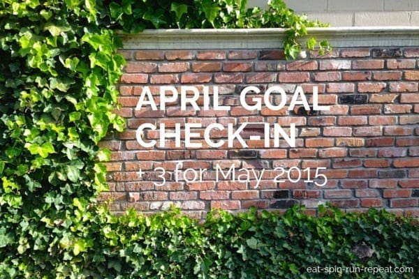 April Goal Check-In + 3 for May 2015 - Eat Spin Run Repeat