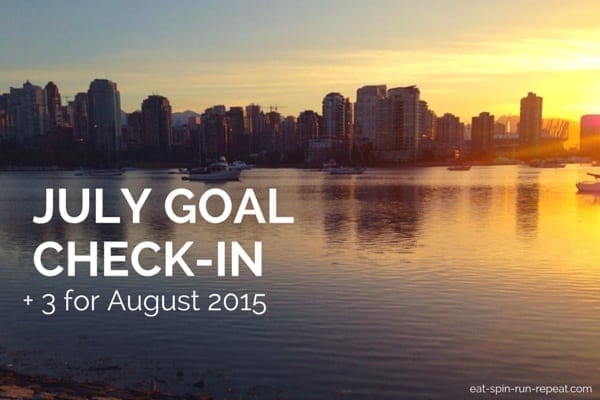 July Goal Check-In + 3 for August 2015 - Eat Spin Run Repeat