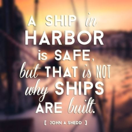 a ship in harbour is safe, but that's not why ships are built