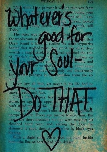Whatever's good for your soul, do that