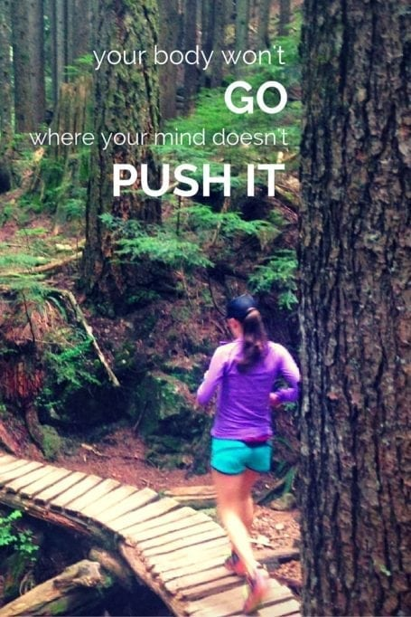 your body won't go where your mind doesn't push it