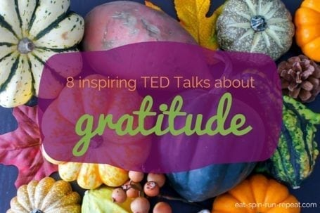 8 Inspiring Ted Talks about Gratitude - Eat Spin Run Repeat