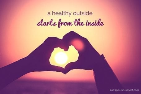 Life Lessons - A healthy outside starts from the inside - Eat Spin Run Repeat