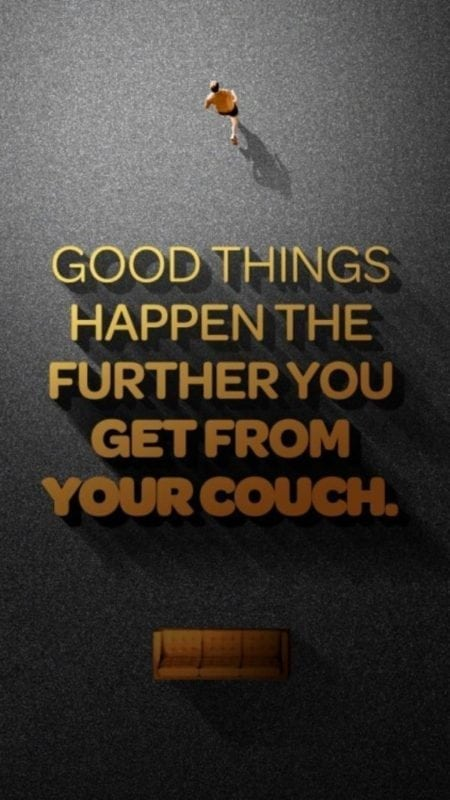 good things happen the further you get from your couch