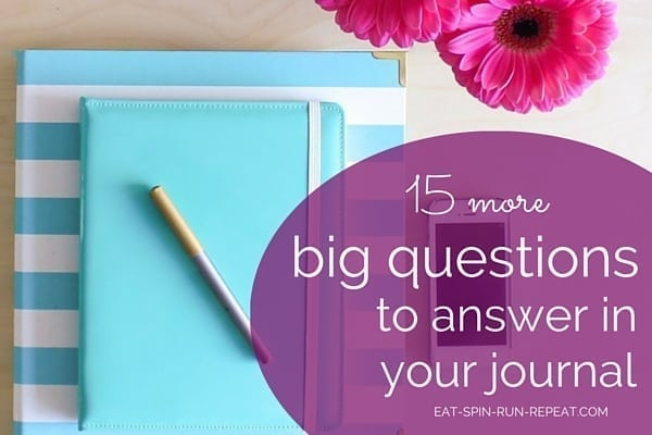 15 more big questions to answer in your journal - Eat Spin Run Repeat.com