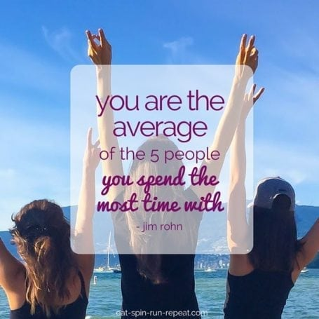 You are the average of the 5 people you spend the most time with - Eat Spin Run Repeat