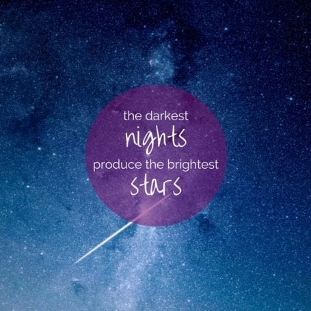 the darkest nights produce the brightest stars