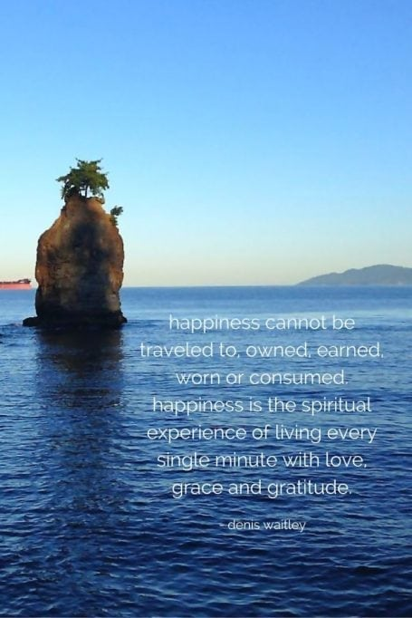 happiness cannot be traveled to - denis waitley quote