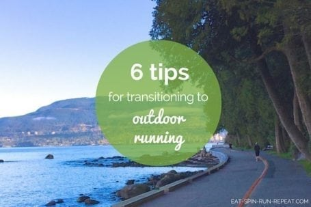 6 tips for transitioning to outdoor running - Eat Spin Run Repeat