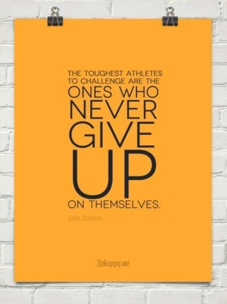 the toughest athletes to challenge are the ones that never give up on themselves