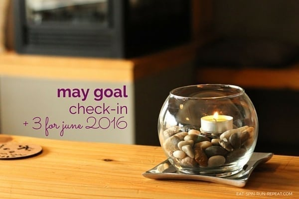 May Goal Check-In and 3 for June 2016 - Eat Spin Run Repeat.com