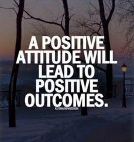 a positive attitude will lead to positive outcomes