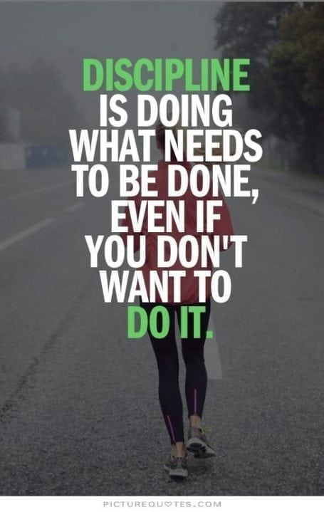 discipline is doing what needs to be done even if you don't want to