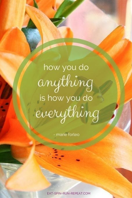 how you do anything is how you do everything - marie forleo
