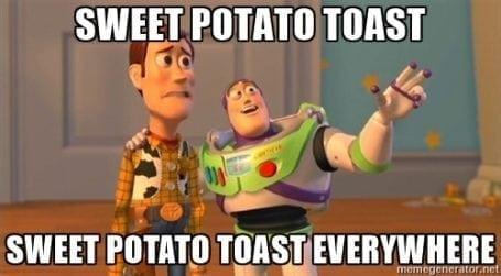 sweet potato toast everywhere