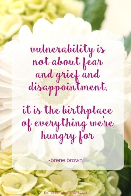 Vulnerability is not about fear and grief and disappointement, it is the birthplace of everything we're hungry for