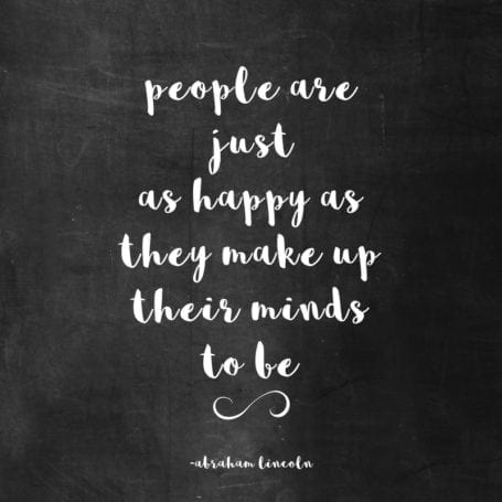 People are just as happy as they make up their minds to be - Abraham Lincoln