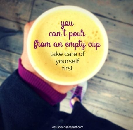 you can't pour from an empty cup. take care of yourself first. - eat-spin-run-repeat.com