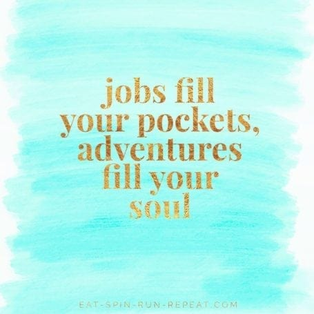 Jobs fill your pockets, adventures fill your soul - 2017 Goals - Eat Spin Run Repeat