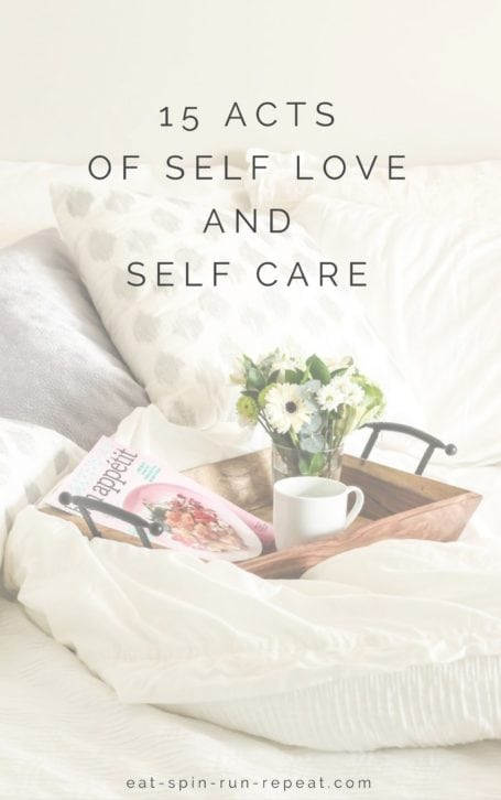 15 acts of self love and self care - eat-spin-run-repeat.com