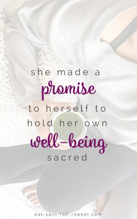 she made a promise to herself to hold her own well-being sacred - eat-spin-run-repeat.com