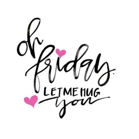 oh friday let me hug you