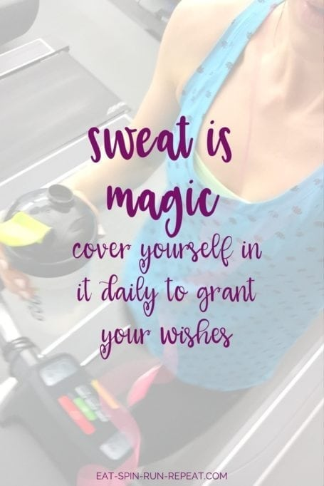 sweat is magic - cover yourself in it daily to grant your wishes