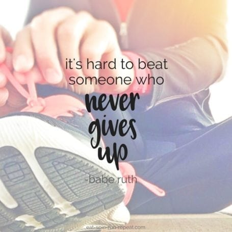 it's hard to beat someone who never gives up - eat spin run repeat