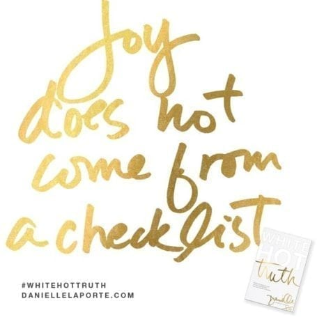 Joy does not come from a checklist - Danielle LaPorte