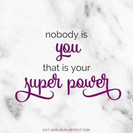 Nobody is you. That is your super power. - eat-spin-run-repeat.com