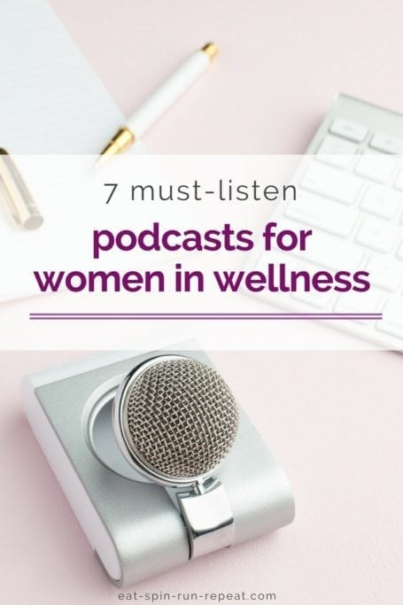 7 must-listen podcasts for women in wellness | If you're a female entrepreneur in wellness, or just love learning about things like holistic nutrition and living a vibrant, energized, full-of-awesome life, subscribe to these podcasts! | Angela Simpson, eat-spin-run-repeat.com