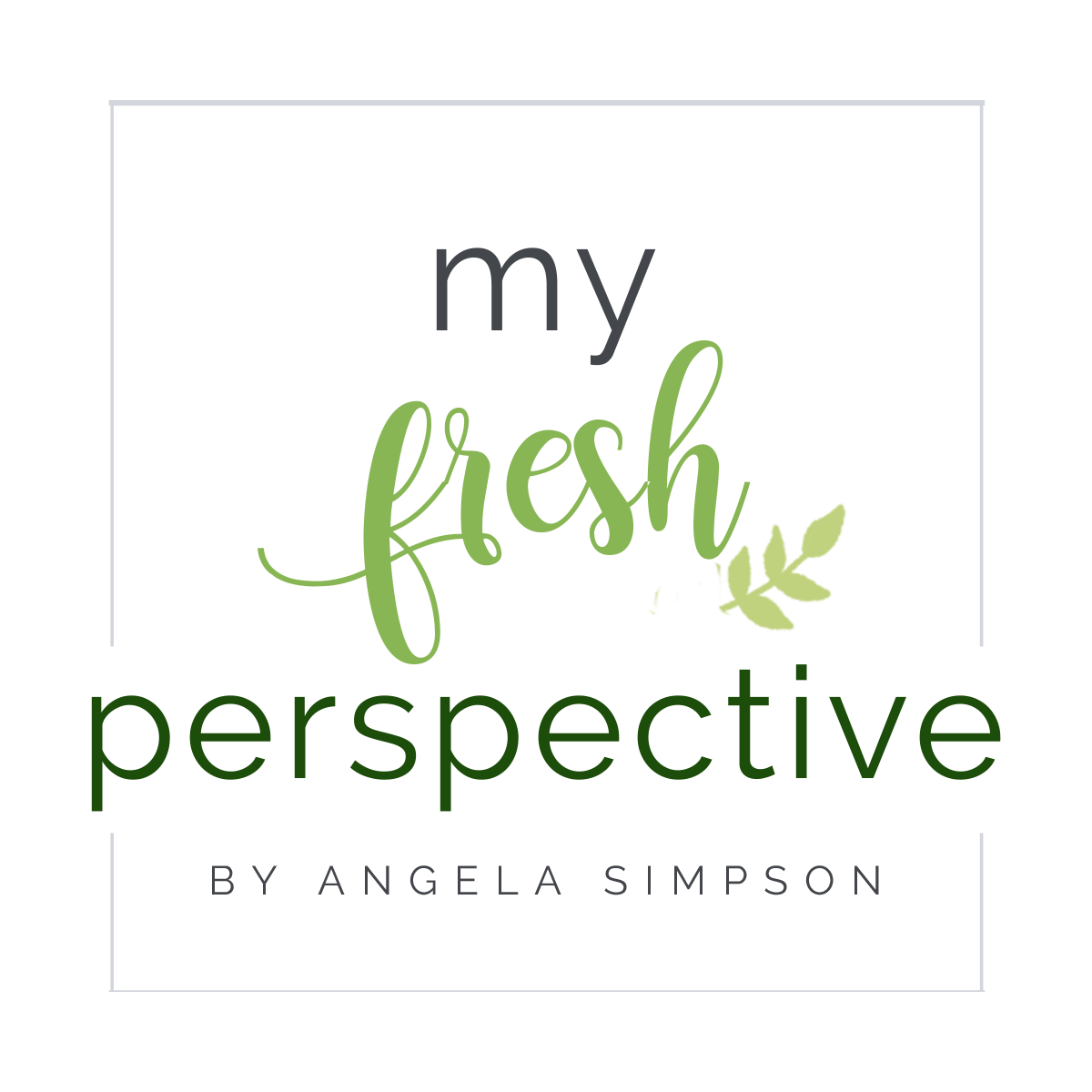 My Fresh Perspective by Angela Simpson
