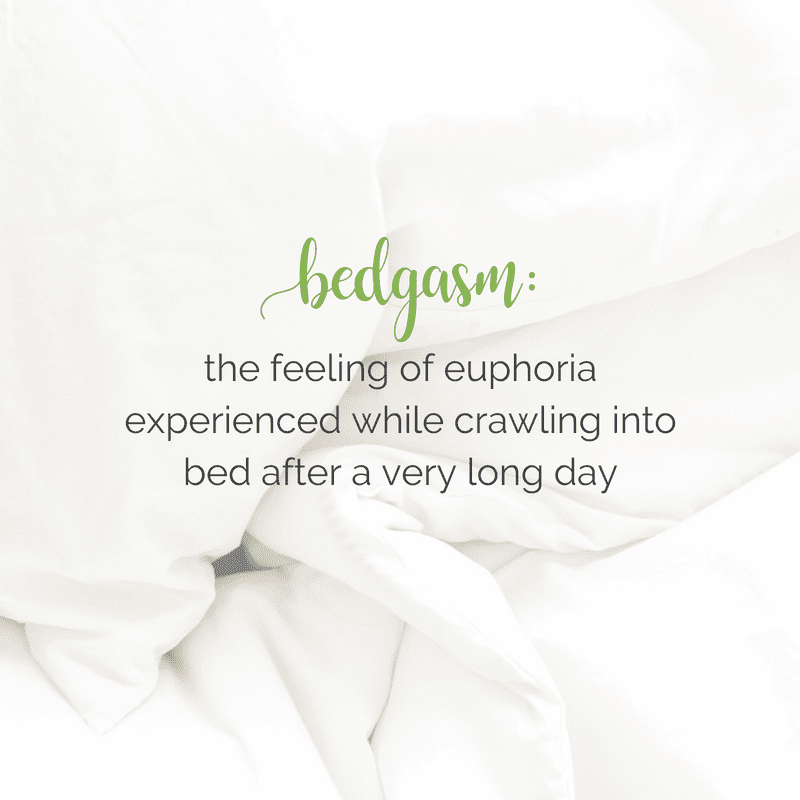 Bedgasm: The feeling of euphoria experienced while crawling into bed after a very long day. || #quotes #truth #bedgasm || My Fresh Perspective
