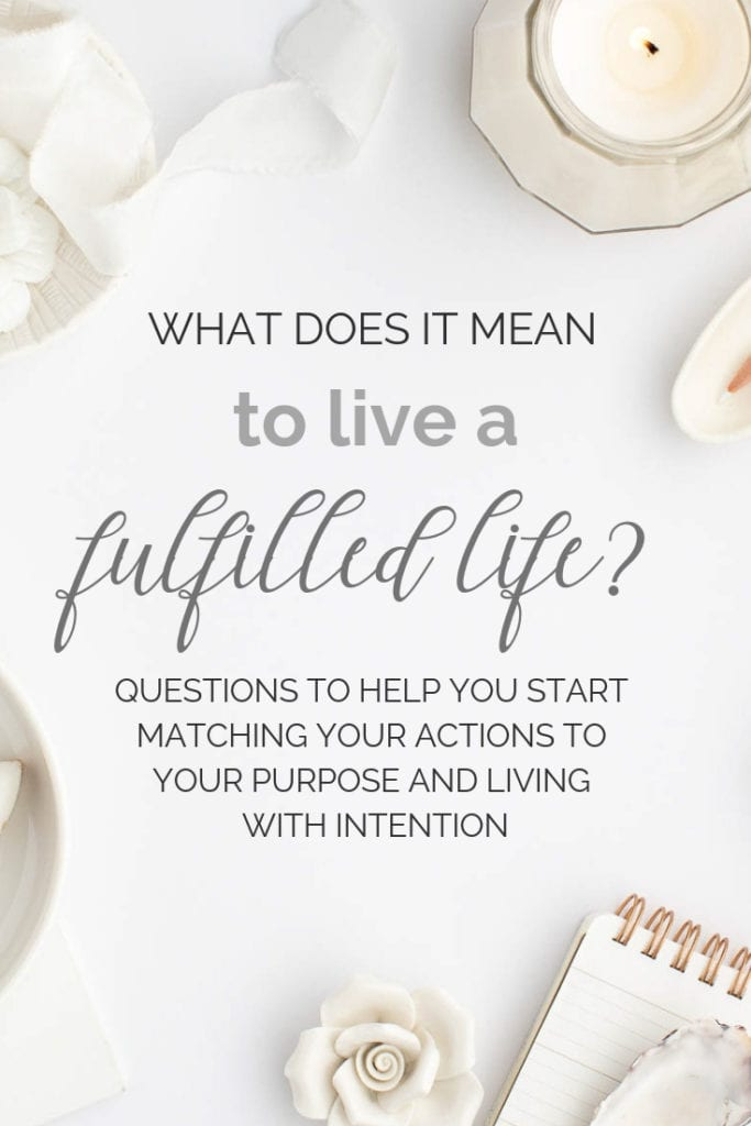 What does it mean to live a fulfilled life? Questions to help you start matching your actions to your purpose and living with intention | via My Fresh Perspective | #goals #intention #goalsetting #personaldevelopment #holistichealth
