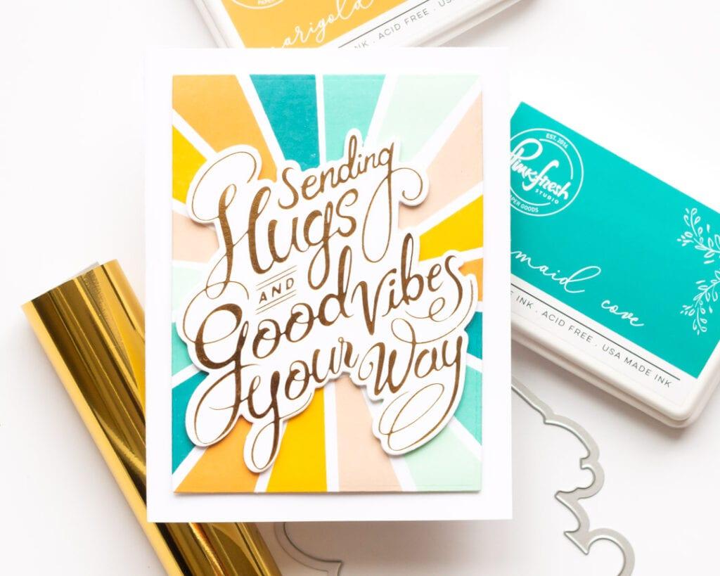 Pinkfresh Hugs and Good Vibes Hot Foil Card